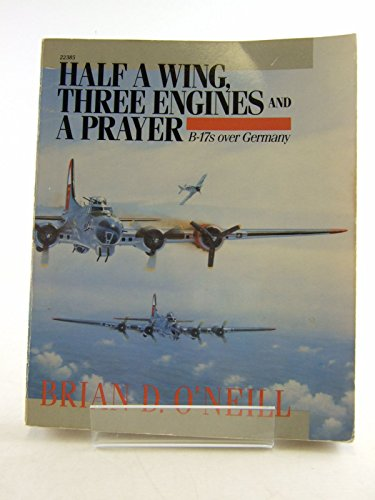 (Half a Wing, Three Engines and a Prayer: B-17s over Germany)