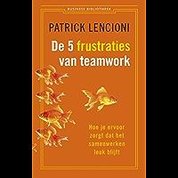 De 5 frustraties van teamwork: hoe je ervoor zorgt dat samenwerken leuk blijft (De business bibliotheek)