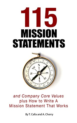 115 Mission Statements and Company Core Values: plus How To Write A Mission Statement That Works