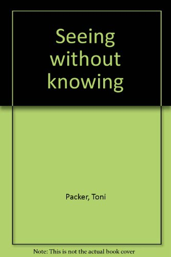 Seeing Without Knowing: Writings on Zen Work (Toni Packer)