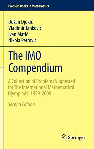 The IMO Compendium: A Collection of Problems Suggested for The International Mathematical Olympiads: 1959-2009 Second Edition (Problem Books in Mathematics) (Art And Craft Of Problem Solving Solutions)
