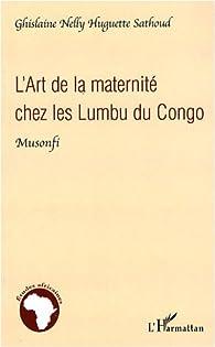 L'Art de la maternité chez les Lumbu du Congo : Musonfi par Ghislaine Nelly Huguette Sathoud