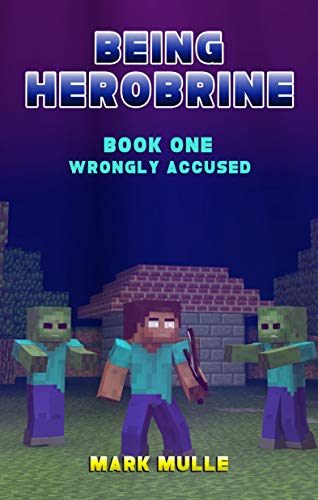 Being Herobrine (Book 1): Wrongly Accused (An Unofficial Minecraft Diary Book for Kids Ages 9 - 12 (Preteen) (Best House Ever On Minecraft)