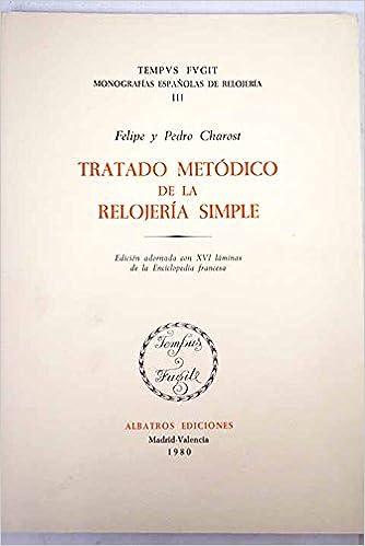 Tratado metódico de la relojería simple (Colección Tempus fugit) (Spanish Edition): Felipe Charost: 9788472740723: Amazon.com: Books