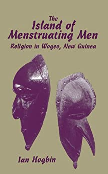 wogeo menstrauting men Penile subincision is a form of body  while a few subincised men carry a tube with which they can aim  the island of menstruating men: religion in wogeo, new .