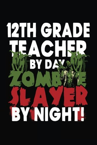 12th Grade Teacher By Day Zombie Slayer By Night!: Halloween Journal Notebook