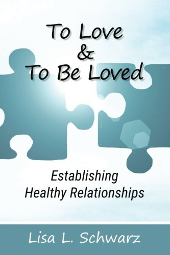 To Love and To Be Loved: Establishing Healthy Relationships