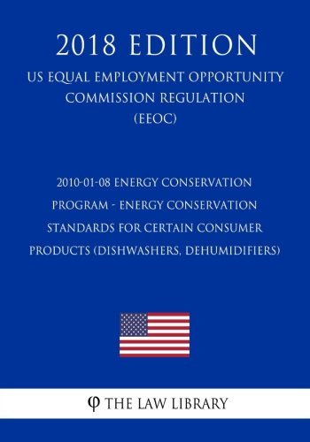01 Dishwasher - 2010-01-08 Energy Conservation Program - Energy Conservation Standards for Certain Consumer Products (Dishwashers, Dehumidifiers) (US Energy ... Office Regulation) (EERE) (2018 Edition)