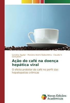 Ação do café na doença hepática viral: O efeito protetor do ...