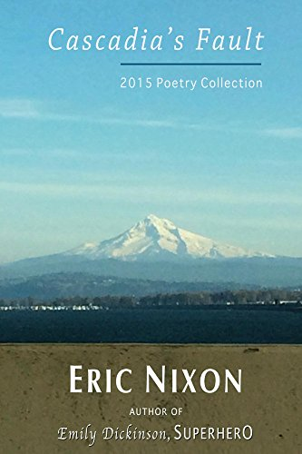 Cascadia's Fault: 2015 Poetry Collection by [Nixon, Eric]