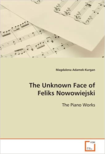 Book The Unknown Face of Feliks Nowowiejski: The Piano Works