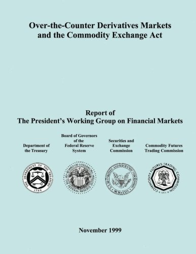 Read Online Over-the-Counter Derivatives Markets and the Commodity Exchange Act: Report of The President?s Working Group on Financial Markets pdf