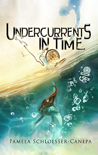 Undercurrents in Time: Book 2 of the Detours in Time series by [Schloesser Canepa, Pamela]