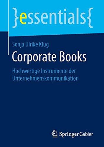 Corporate Books: Hochwertige Instrumente der Unternehmenskommunikation (essentials)