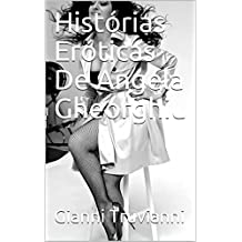 Histórias Eróticas De Angela Gheorghiu (Portuguese Edition)