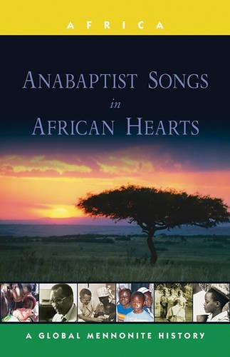 Price comparison product image Anabaptist Songs in African Hearts: A Global Mennonite History (Global Mennonite History Series: Africa)