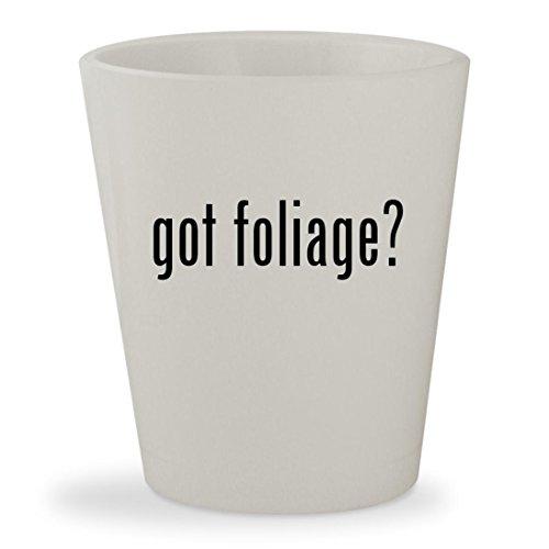 got foliage? - White Ceramic 1.5oz Shot Glass