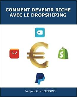 Amazon.fr - Comment devenir riche avec le dropshipping - François-Xavier  Bremond - Livres 30caa0a8c0ce