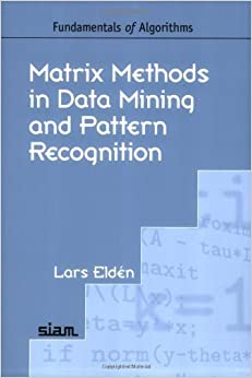 Matrix Methods in Data Mining and Pattern Recognition (Fundamentals of Algorithms) by Eldé, Lars; n published by Society for Industrial and Applied Mathematics
