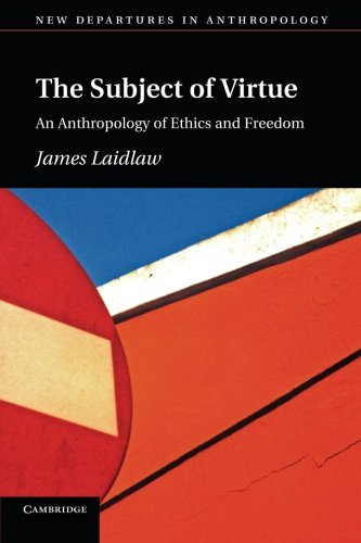 The Subject of Virtue: An Anthropology Of Ethics And Freedom (New Departures in Anthropology)
