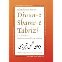 Selected Poems from the Divan-e Shams-e Tabrizi: Along With the Original Persian