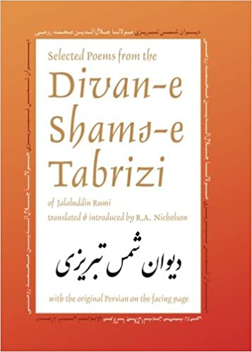 Selected Poems from the Divan-e Shams-e Tabrizi: Along With the ...