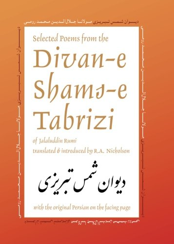 Download Selected Poems from the Divan-e Shams-e Tabrizi: Along With the Original Persian (Classics of Persian Literature, 5) (Volume 5) PDF