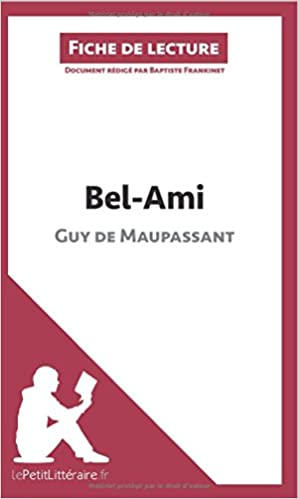 Lire Bel-Ami de Guy de Maupassant (Fiche de lecture): Résumé Complet Et Analyse Détaillée De L'oeuvre epub, pdf