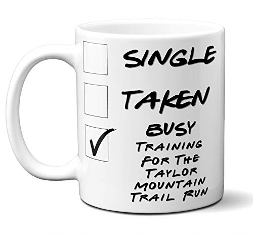 (Funny Taylor Mountain Trail Run Runners Mug. Single, Taken, Busy Training For Cup. Great Marathon Running Gift Men Women Birthday Christmas. 11 ounces.)
