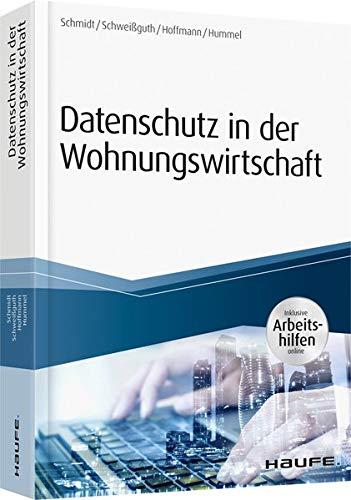 Datenschutz in der Wohnungswirtschaft - inkl. Arbeitshilfen online (Haufe Fachbuch) Taschenbuch – 12. April 2018 Fritz Schmidt Harald Schweißguth Jan Heiner Hoffmann David Hummel