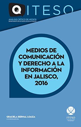 Medios de comunicación y derecho a la información en Jalisco, 2016 (Spanish Edition)