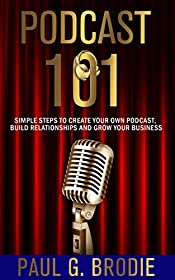 Podcast 101: Simple Steps to Create Your Own Podcast, Build Relationships and Grow Your Business (Get Published System Series Book 3)
