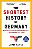 Image of The Shortest History of Germany: From Julius Caesar to Angela Merkel-A Retelling for Our Times