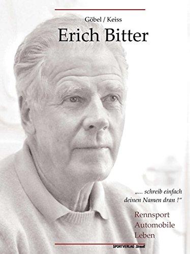 Erich Bitter: Rennsport, Automobile, Leben: Eine Biographie zum 80. Geburtstag (Schriftenreihe der Zentralbibliothek der Sportwissenschaften der Deutschen Sporthochschule Köln)