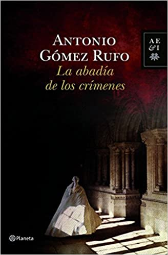 La abadía de los crímenes Autores Españoles e Iberoamericanos: Amazon.es: Antonio Gómez Rufo: Libros