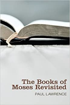 The Books of Moses Revisited: by Paul Lawrence (2011-09-14)