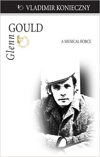 Glenn Gould A Musical Force