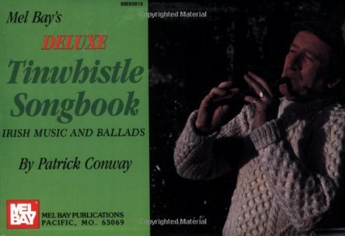 Mel Bay's Deluxe Tinwhistle Songbook by Patrick Conway (1983-11-01) Deluxe Tin Whistle Songbook