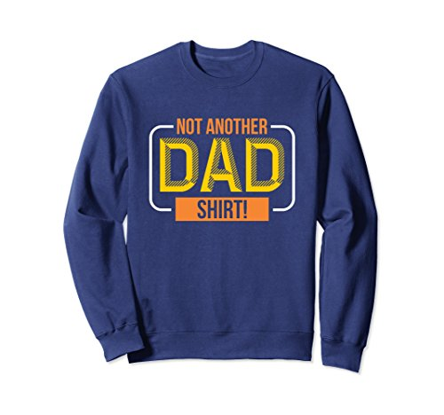 Unisex Not Another Dad Shirt Father's Day Sweatshirt XL: Navy