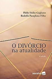 O divórcio na atualidade - 4ª edição de 2018