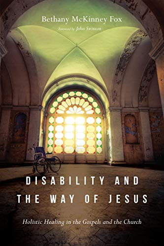 Gospel Way - Disability and the Way of Jesus: Holistic Healing in the Gospels and the Church