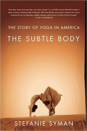 The Subtle Body: The Story of Yoga in America: Amazon.es ...