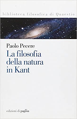 La filosofia della natura in Kant (Italian) Paperback – 2009. by Paolo. Pecere ...