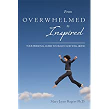 From Overwhelmed to Inspired: Your Personal Guide to Health and Well-being