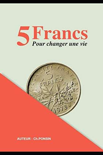5 francs pour changer une vie (French Edition)