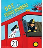 img - for Dot, El Perro Bombero / Dot The Fire Dog (Spanish Edition) book / textbook / text book