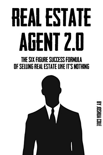 Real Estate Agent: 2.0 - The Six Figure Success Formula Of Selling Real Estate Like It's Nothing (Real Estate, Real Estate Agent, Real Estate Marketing, ... Media For Real Estate Agents, & More)