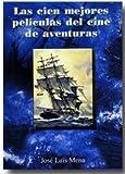 img - for Las 100 mejores peliculas de aventuras de la historia del cine book / textbook / text book