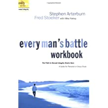 Every Man's Battle Workbook: The Path to Sexual Integrity Starts Here