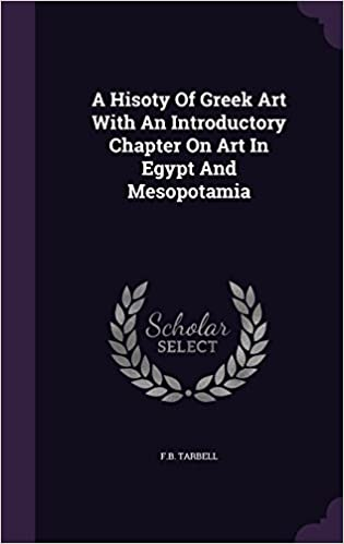 Download online A Hisoty Of Greek Art With An Introductory Chapter On Art In Egypt And Mesopotamia PDF, azw (Kindle)